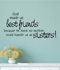 God Made Us Best Friends Because Sisters Vinyl Decal Wall Stickers Letters Words Decor Gift