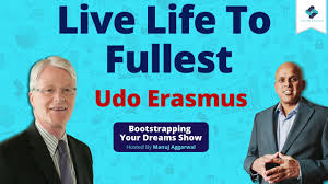 Live Life To Fullest | Stay Focussed And Achieve Fulfilment In Life | Udo  Erasmus - YouTube