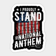 I Proudly Stand For The National Anthem Anthem Sticker Teepublic