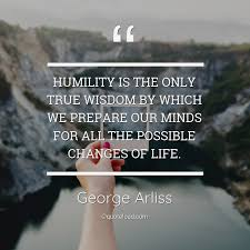 humility is the only true wisdom by george arliss about wisdom