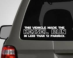 Car Vinyl Decal This Vehicle Made The Kessel Run 22138 Car Decals Vinyl Star Wars Love Bumper Stickers