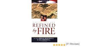 Refined by Fire: A Family's Triumph of Love and Faith: Birdwell, Brian,  Birdwell, Mel, Kolbaba, Ginger: 9780842386036: Books - Amazon.ca