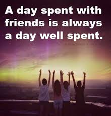a day spent friends is always a day well spent friends quotes