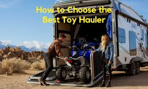 how to choose the best toy hauler rv