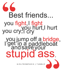 best friends you fight i fight you i hurt you cry i cry you