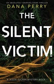 The Silent Victim: An absolutely gripping crime thriller by Dana ...