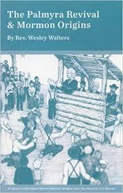 New light on Mormon origins from Palmyra New York revival: Walters, Wesley  P: Amazon.com: Books