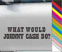 What Would Johnny Cash Do Vinyl Die Cut Decal Bumper Sticker For Windows Cars Trucks Laptops Wish