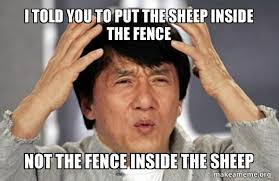 I Told You To Put The Sheep Inside The Fence Not The Fence Inside The Sheep Jackie Chan Why Make A Meme