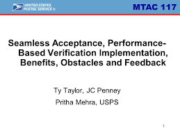 1 Seamless Acceptance, Performance- Based Verification Implementation,  Benefits, Obstacles and Feedback Ty Taylor, JC Penney Pritha Mehra, USPS  MTAC ppt download