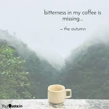 bitterness in my coffee i quotes writings by himanshu singh