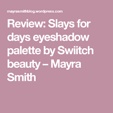 Review: Slays for days eyeshadow palette by Swiitch beauty ...
