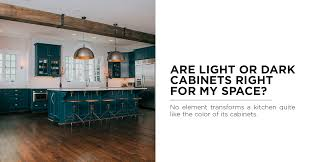 are light or dark cabinets right for my