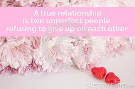 inspirational quote `a true relationship is two un perfect people