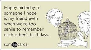 fun funny happy birthday quotes to send your best friend on