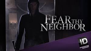 Fear Thy Neighbor TV Show - Watch Online - Investigation Discovery Series  Spoilers