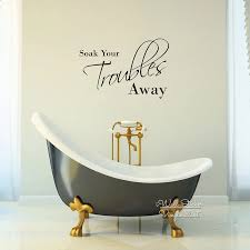 Soak Your Troubles Away Quote Wall Sticker Bathroom Quotes Wall Decal Home Wall Quotes Diy Easy Wall Art Cut Vinyl Q103 Quote Wall Decal Wall Quotesstickers Bathroom Aliexpress