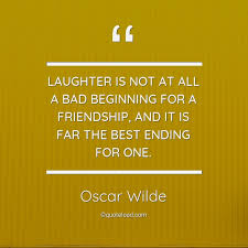 laughter is not at all a bad beginni oscar wilde quoteload