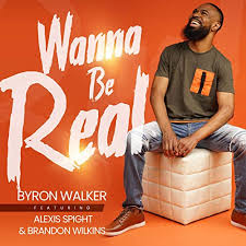 Wanna Be Real (feat. Alexis Spight & Brandon Wilkins) by Byron ...