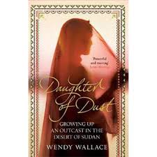 Daughter of Dust: Growing up an Outcast in the Desert of Sudan by Wendy  Wallace