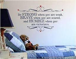 Amazon Com Susie85electra Be Strong When You Are Weak Brave When You Are Scared And Humble When You Are Victorious Wall Decal Home Kitchen