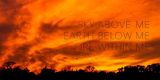 sky above me earth below me fire in me mind fuel daily