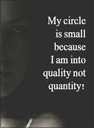 quotes my circle is small because i am into quality not quantity