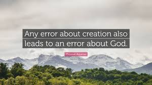 """thomas aquinas quote """"any error about creation also leads to an"""