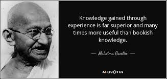mahatma gandhi quote knowledge gained through experience is far