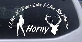 Amazon Com I Like My Deer Like My Women Hunting And Fishing Car Window Wall Laptop Decal Sticker White 6in X 3 4in Kitchen Dining