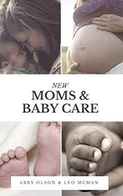 Amazon.com: New Moms & Baby Care: What you need to know about pregnancy,  postpartum and newborns. eBook: Olson, Abby: Kindle Store