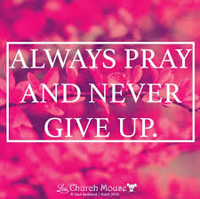 always pray and never give up amen little church mouse
