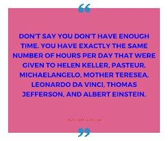 don t say you don t have enough time quotes purehappylife