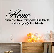 Amazon Com Home Where You Treat Your Friends Like Family And Your Family Like Friends Vinyl Lettering Wall Decal Sticker 12 5 H X 35 L Black Home Kitchen