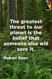 the greatest threat to our planet is the belief that someone else