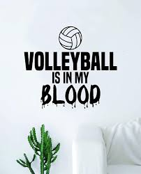 Amazon Com Volleyball Is In My Blood Wall Decal Sticker Vinyl Art Bedroom Living Room Decor Decoration Teen Quote Inspirational Boy Girl Sports Team Ball Beach Ocean Net Spike Home Kitchen