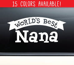 World S Best Nana Vinyl Decal Laptop Car Truck Bumper Etsy