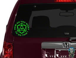 D20 Dice How Do You Want To Do This Car Decal Etsy