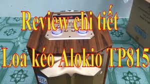 Loa Kéo ALOKIO TP815 | Review Hướng Dẫn Sử Dụng Loa Kéo Alokio ...