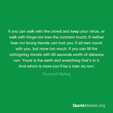 if you can walk the crowd and keep your virtue or walk