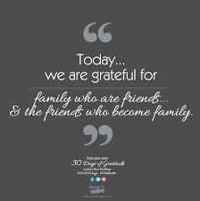 today we are grateful for family who are friends the friends