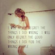 quotes for ex i regret doing good things for the wrong people