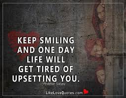 love quotes keep smiling and one day life will get tired