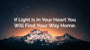 "rumi quote ""if light is in your heart you will your way home"