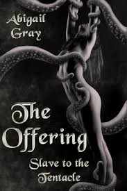 The Offering: Slave to the Tentacle by Abigail Gray