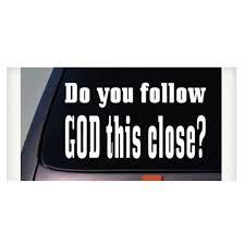 Do You Follow God This Close Funny Decal Car Window Sticker 6 C273 Walmart Com Walmart Com