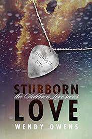Stubborn Love (Stubborn Love, book 1) by Wendy Owens