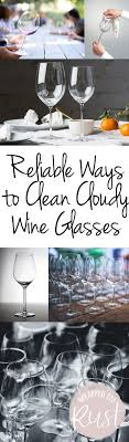 ways to clean cloudy wine glasses