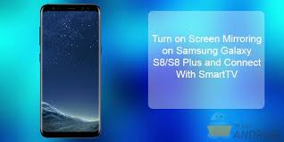 enable screen mirroring on galaxy s8