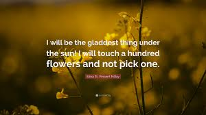 """edna st vincent millay quote """"i will be the gladdest thing under"""